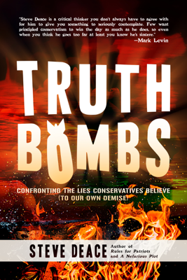 Truth Bombs: Confronting the Lies Conservatives Believe (To Our Own Demise) - Steve Deace book