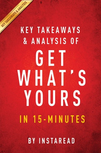 Get What's Yours  A 15-minute Key Takeaways & Analysis