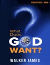 Perspectives Book 1 - What Does God Want