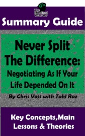 Never Split The Difference Negotiating As If Your Life Depended On It By Chris Voss The Mw Summary Guide