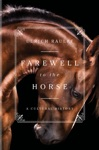 Farewell To The Horse A Cultural History