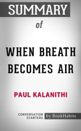 SUMMARY OF WHEN BREATH BECOMES AIR BY PAUL KALANITHI  CONVERSATION STARTERS