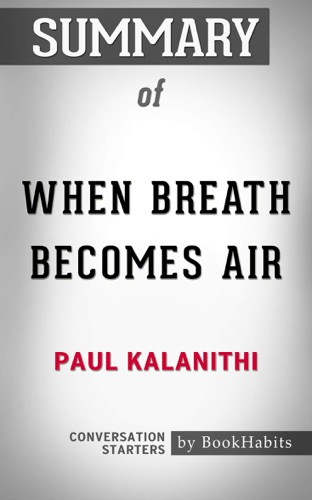 Book Habits - Summary of When Breath Becomes Air by Paul Kalanithi  Conversation Starters