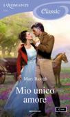 Mio unico amore (I Romanzi Classic)