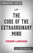 The Code of the Extraordinary Mind: by Vishen Lakhiani  Conversation Starters