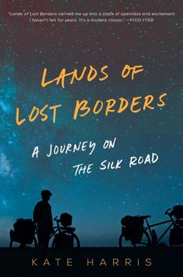 Lands of Lost Borders - Kate Harris book