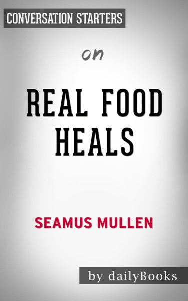 Real Food Heals: Eat to Feel Younger and Stronger Every Day by Seamus Mullen and Genevieve Ko: Conversation Starters