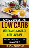 Livro de Receitas Low Carb: Receitas Deliciosas de Dieta Low Carb. Melhores Receitas Low Carb Book Cover