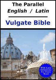 THE PARALLEL ENGLISH / LATIN VULGATE BIBLE