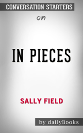 In Pieces by Sally Field: Conversation Starters book