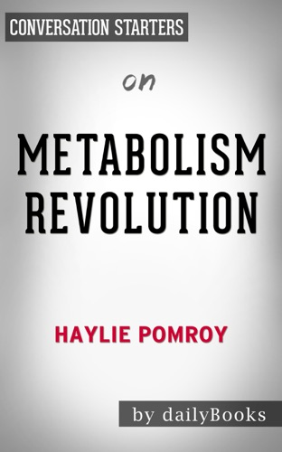 Daily Books - Metabolism Revolution: Lose 14 Pounds in 14 Days and Keep It Off for Life by Haylie Pomroy: Conversation Starters
