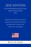 Approvals And Promulgations Of Air Quality Implementation Plans - Reformulated Gasoline And Diesel Fuels - California US Environmental Protection Agency Regulation EPA 2018 Edition