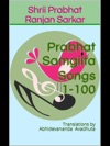 Prabhat Samgiita  Songs 1-100 Translations By Abhidevananda Avadhuta