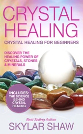 Crystal Healing Crystal Healing For Beginners Discover The Healing Power Of Crystals Stones Minerals