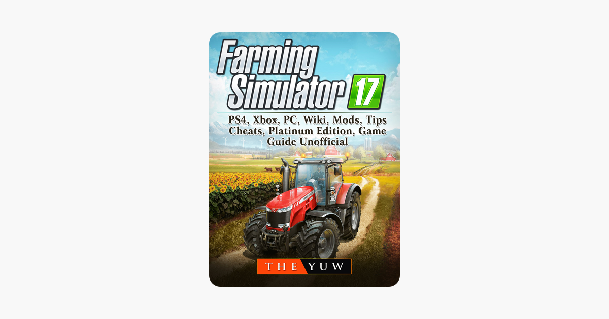 Farming Simulator 17, PS4, Xbox, PC, Wiki, Mods, Tips, Cheats, Platinum  Edition, Game Guide Unofficial