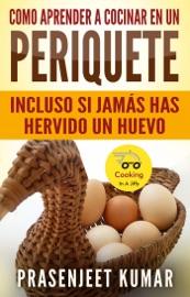 Download and Read Online Como Aprender a Cocinar en un Periquete Incluso si Jamás has hervido un Huevo