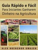 Guia Rápido E Fácil Para Iniciantes Ganharem Dinheiro Na Agricultura Book Cover