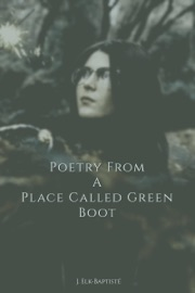 Poetry From A Place Called Green Boot