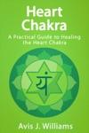Heart Chakra A Practical Heart Chakra Healing Guide