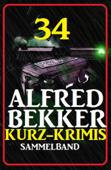 34 Alfred Bekker Kurz-Krimis: Sammelband