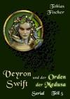 Veyron Swift Und Der Orden Der Medusa Serial Teil 5