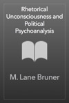 Rhetorical Unconsciousness And Political Psychoanalysis