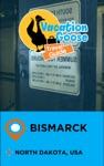 Vacation Goose Travel Guide Bismarck North Dakota USA