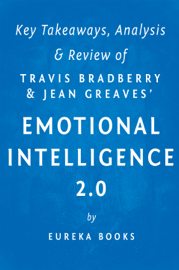 Emotional Intelligence 2.0: by Travis Bradberry and Jean Greaves  Key Takeaways, Analysis & Review