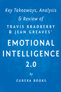 Emotional Intelligence 2.0: by Travis Bradberry and Jean Greaves  Key Takeaways, Analysis & Review Summary