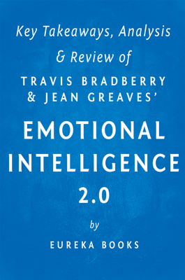 Emotional Intelligence 2.0: by Travis Bradberry and Jean Greaves  Key Takeaways, Analysis & Review - Eureka book