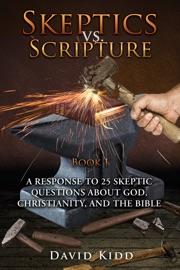 SKEPTICS VS. SCRIPTURE BOOK I