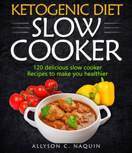 Ketogenic Diet  Slow Cooker Cookbook: 120 Delicious Slow Cooker Recipes to Make You Helthier Book Cover