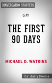 The First 90 Days: Proven Strategies for Getting Up to Speed Faster and Smarter, Updated and Expanded by Michael D. Watkins: Conversation Starters