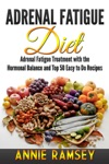 Adrenal Fatigue Diet Adrenal Fatigue Treatment With The Hormonal Balance And Top 50 Easy To Do Recipes