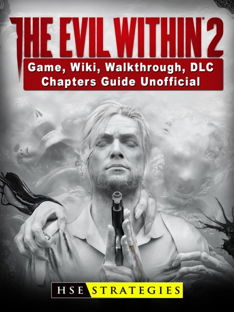 The Evil Within 2 Game, Wiki, Walkthrough, DLC, Chapters Guide Unofficial  by HSE Strategies on Apple Books