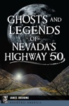Ghosts And Legends Of Nevadas Highway 50