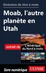 Itinraires De Rve  Moto - Moab Lautre Plante En Utah
