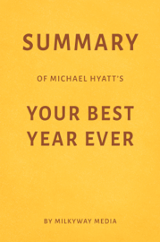 Summary of Michael Hyatt's Your Best Year Ever by Milkyway Media