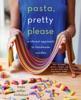 Pasta, Pretty Please