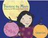 Thanking The Moon Celebrating The Mid-Autumn Moon Festival