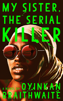 My Sister, the Serial Killer - Oyinkan Braithwaite book
