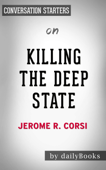 Killing the Deep State: The Fight to Save President Trumpby Jerome R. Corsi Ph.D.  Conversation Starters