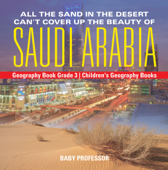 All the Sand in the Desert Can't Cover Up the Beauty of Saudi Arabia - Geography Book Grade 3  Children's Geography Books