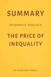 Summary of Joseph E. Stiglitz's The Price of Inequality by Milkyway Media