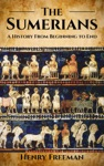 Sumerians A History From Beginning To End
