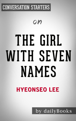 The Girl with Seven Names by Hyeonseo Lee:  Conversation Starters - dailyBooks book