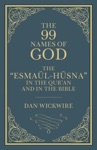 The 99 Names Of God The Esmal-Hsna In The Quran And In The Bible