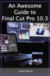 An Awesome Guide To Final Cut Pro 103
