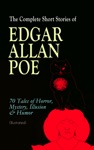 The Complete Short Stories Of Edgar Allan Poe 70 Tales Of Horror Mystery Illusion  Humor Illustrated