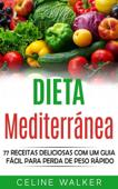Dieta mediterránea: 77 Receitas Deliciosas com um Guia Fácil Para Perda de Peso Rápido Book Cover